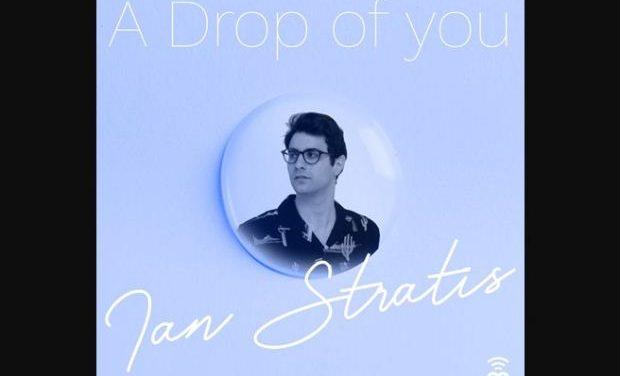 Ίαν Στρατής – A Drop Of You, Νέο single & Video Clip