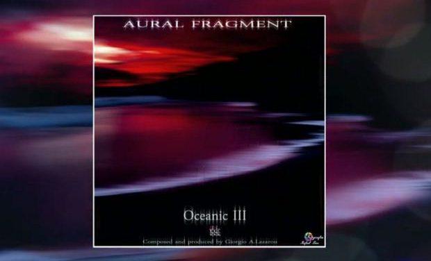 Νέο άλμπουμ: Aural Fragment – Oceanic III