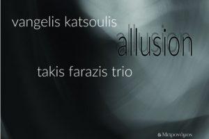 Νέο άλμπουμ: Vangelis Katsoulis - «Allussion» / Takis Farazis Trio
