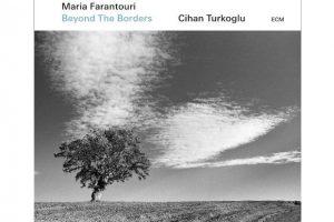 Παρουσίαση CD των Μ. Φαραντούρη, C. Türkoğlu και A. Lechner: Beyond the Borders | Πέρα από τα σύνορα, ECM και ΑΝ Music